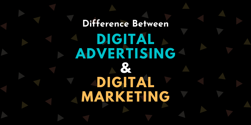 Difference between Digital Advertising and Digital Marketing